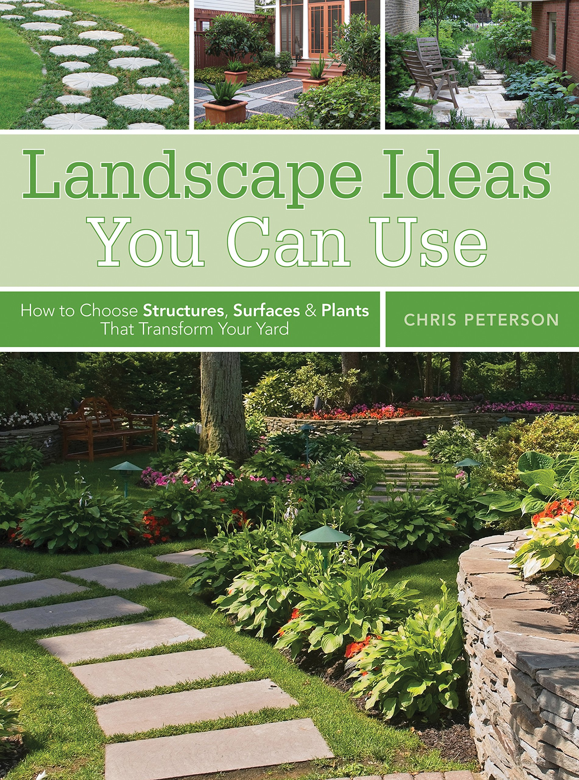 Landscape Ideas You Can Use How To Choose Structures Surfaces Plants That Transform Your Yard Peterson Chris 0052944018931 Amazon Com Books