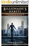 Billionaire's Habits: Find Out How You Can Be Part Of The Billionaire Boys Club