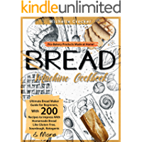 Bread Machine Cookbook: Pro-Bakery Products Made at Home   Ultimate Bread Maker Guide for Beginners, With 200 Recipes to…