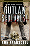 Crime Buff's Guide To OUTLAW SOUTHWEST (Crime Buff's Guides Book 1)