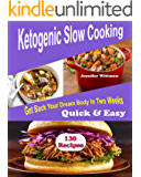 Ketogenic Slow Cooker Recipes: 130 Ketogenic Slow cooker Recipes, Get Back Your Dream Body In Two Weeks! Simple, Quick & Easy!!
