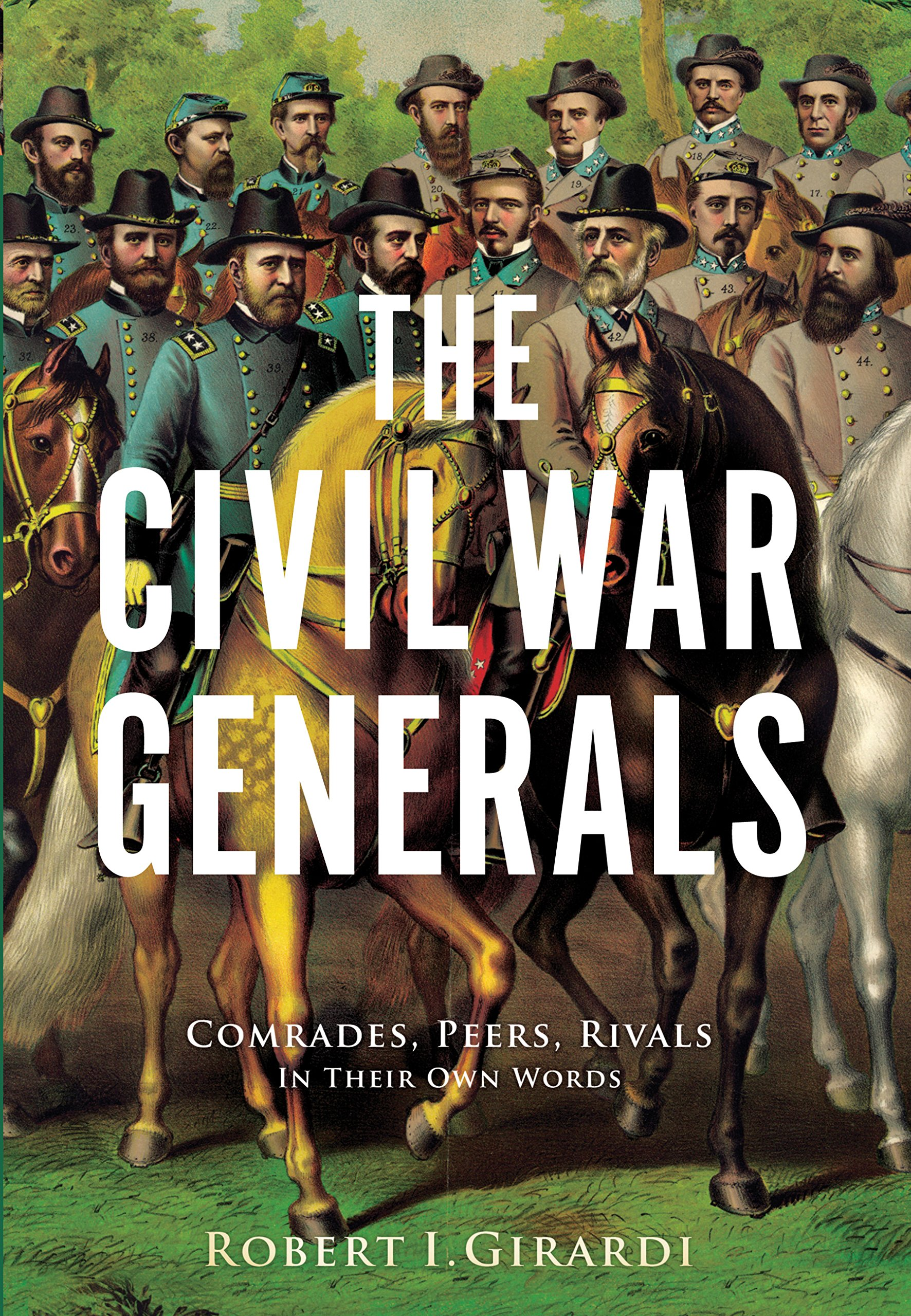 The Civil War Generals: Comrades, Peers, Rivals-In Their Own Words PDF
