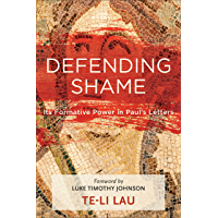 Defending Shame: Its Formative Power in Paul's Letters