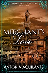 The Merchant's Love (Chronicles of Tournai Book 6) Kindle Edition