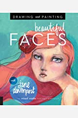 Drawing and Painting Beautiful Faces: A Mixed-Media Portrait Workshop Kindle Edition