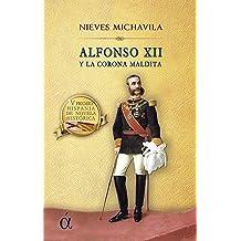 Alfonso XII y la corona maldita (Spanish Edition) Oct 1, 2018