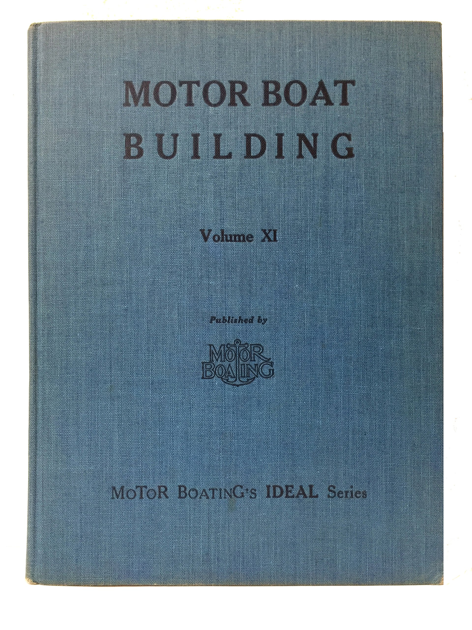 Ideal Series # 11: Motor Boat Building : Useful and Practical Hints on Small Boat Construction with Plans and Specifications for Vee Bottom Craft
