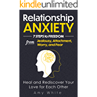 Relationship Anxiety: 7 Steps to Freedom from Jealousy, Attachment, Worry, and Fear – Heal and Rediscover Your Love for…