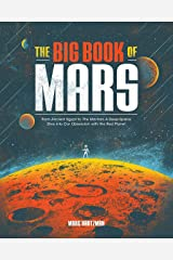 The Big Book of Mars: From Ancient Egypt to The Martian, A Deep-Space Dive into Our Obsession with the Red Planet Kindle Edition