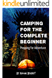 Camping For The Complete Beginner: Prepping For Adventure