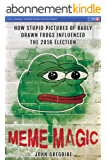 Meme Magic: How stupid pictures of badly drawn frogs influenced the 2016 election (English Edition)
