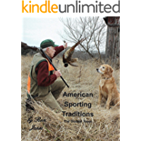 American Sporting Traditions: The Golden years of Classic Shotguns & Traditional Hunting