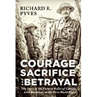 Courage, Sacrifice and Betrayal: The Story of the Victoria Rifles of Canada, 60th Battalion, in the First World War