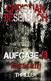 Aufgabe 13 Töte sie alle!: ein Colorado Thriller (German Edition)
