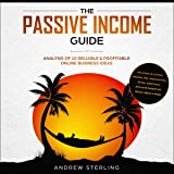 The Passive Income Guide: Analysis of 10 Reliable & Profitable Online Business Ideas, Including Blooging, Amazon, FBA, Dropshipping, Retail Arbitrage, Affiliate Marketing, Social Media & More