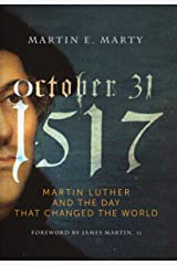 October 31, 1517: Martin Luther and the Day that Changed the World Kindle Edition