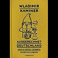 Ausgerechnet Deutschland: Geschichten unserer neuen Nachbarn (German Edition) book cover