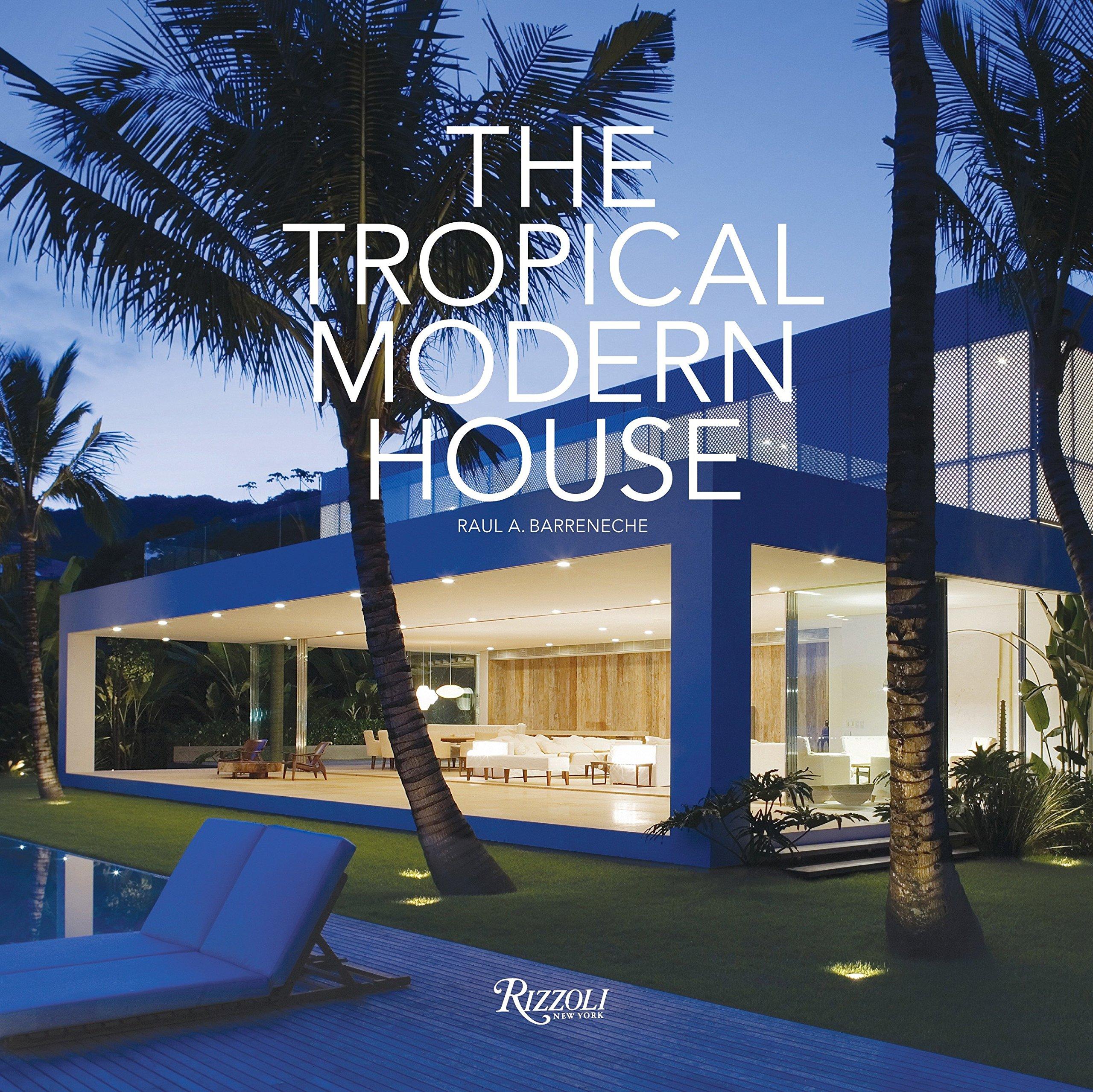 The Tropical Modern House: Raul A. Barreneche: 9780847834129: Amazon.com: Books