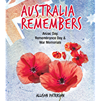 Australia Remembers: Anzac Day, Remembrance Day & War Memorial