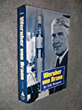 Wernher von Braun: The authoritative and definitive biographical profile of the father of modern space flight