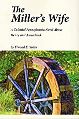 The Miller's Wife: A Colonial Pennsylvania Novel About Henry and Anna Funk (Legacy Print Series Book 3) Kindle Edition