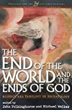 The End of the World and the Ends of God: Science and Theology on Eschatology (Theology for the 21st Century)