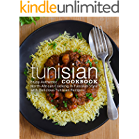 Tunisian Cookbook: Enjoy Authentic North-African Cooking in Tunisian Style with Delicious Tunisian Recipes