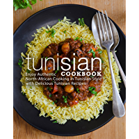 Tunisian Cookbook: Enjoy Authentic North-African Cooking in Tunisian Style with Delicious Tunisian Recipes (English Edition)