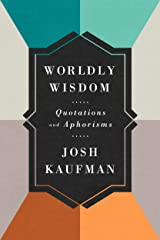Worldly Wisdom: Collected Quotations and Aphorisms Kindle Edition