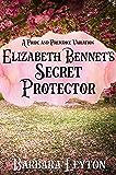 Elizabeth Bennet's Secret Protector: A Pride and Prejudice Variation