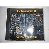 Edward II - Wicked Men