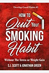 How to Quit Your Smoking Habit: Without the Stress or Weight Gain (Develop Good Habits Book 1) Kindle Edition