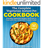 The Complete Vegetarian Instant Pot Cookbook: Everyday Vegetarian Recipes You'll Love to Cook with Your Instant Pot Pressure Cooker (Vegetarian Cookbook, Instant Pot Cookbook) (English Edition)