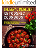 The Easy 5 Ingredient Ketogenic Cookbook: Save Time Making Delicious 5 Ingredient Keto Meals While Improving Health and Losing Weight (Five Ingredient Keto Cookbook Book 2)
