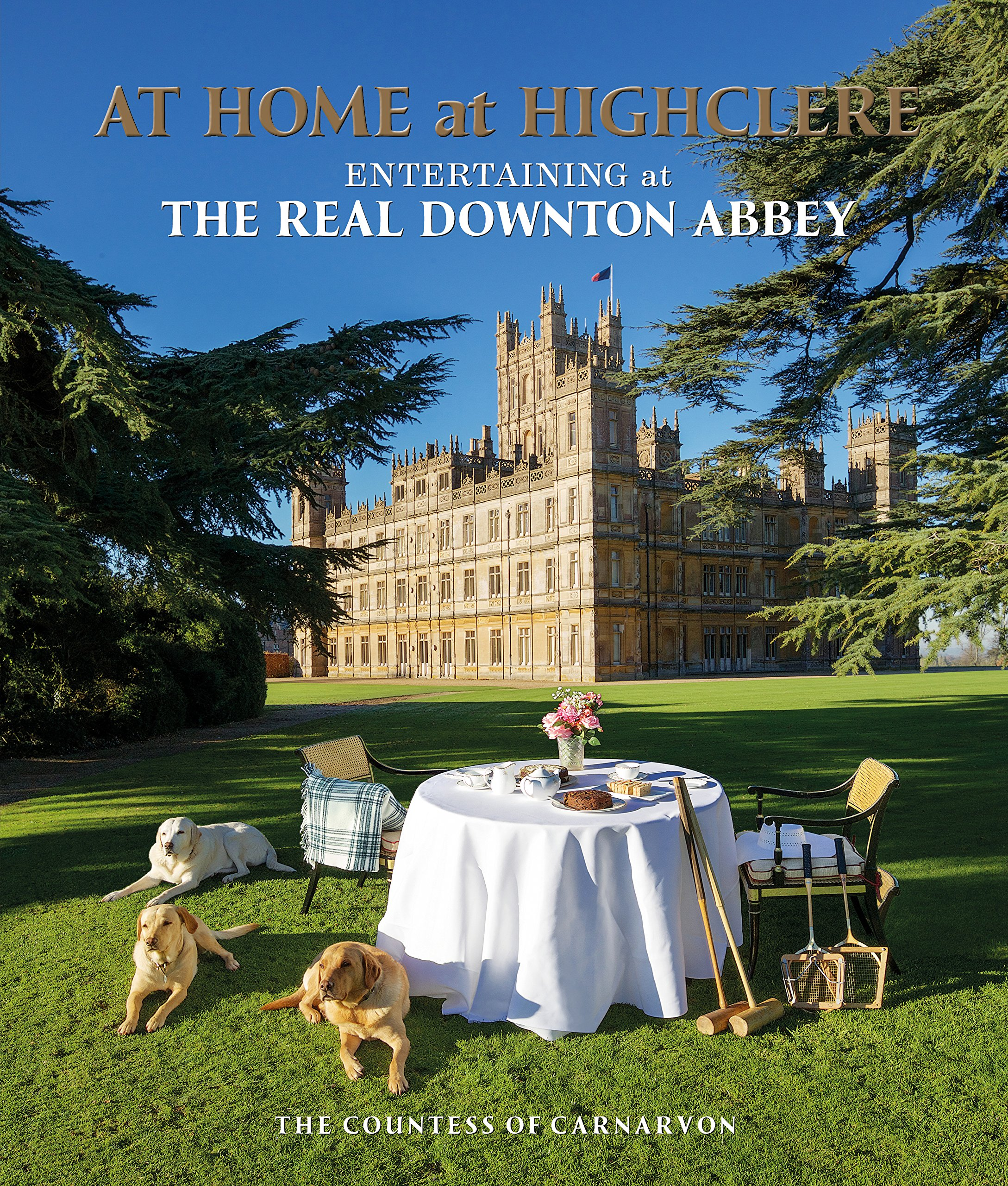 At Home at Highclere: Entertaining at The Real Downton Abbey: Amazon ...