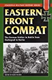 Eastern Front Combat: The German Soldier in Battle from Stalingrad to Berlin (Stackpole Military History) (Stackpole Military History Series)