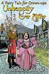 Unhappily Ever After: A Fairy Tale for Grown-ups Kindle Edition