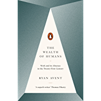 The Wealth of Humans: Work and Its Absence in the Twenty-first Century (English Edition)
