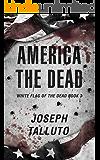 America The Dead (White Flag of the Dead Book 3)