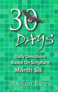 30 Days Month Six: Daily Devotions Based On Scripture