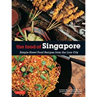 The Food of Singapore: Simple Street Food Recipes from the Lion City [Singapore Cookbook, 64 Recipes]