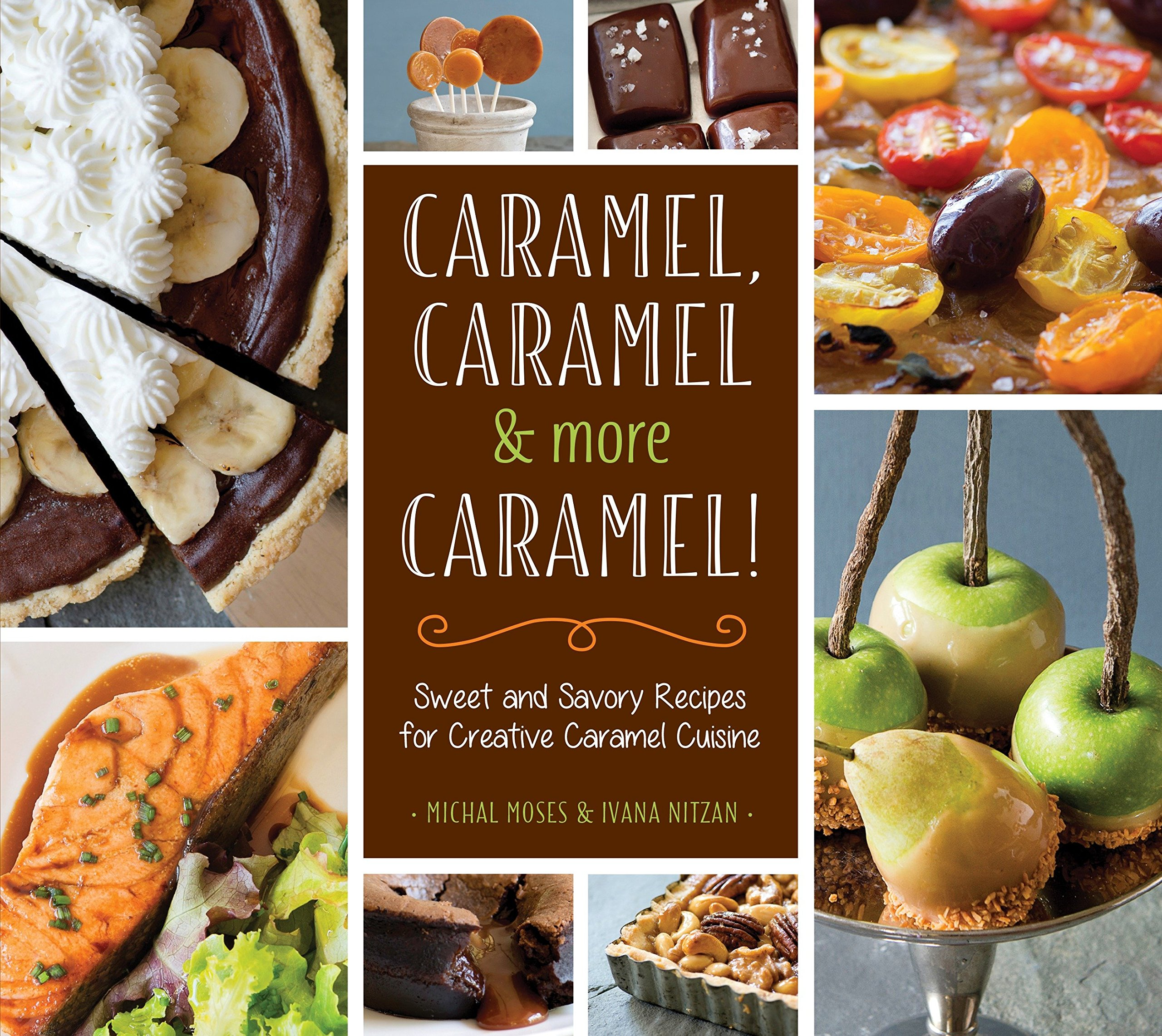Caramel, Caramel & More Caramel!: Sweet and Savory Recipes for Creative Caramel Cuisine: Amazon.es: Michal Moses, Ivana Nitzan: Libros en idiomas ...