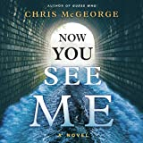 Now You See Me: A Novel