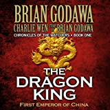 The Dragon King: First Emperor of China: Chronicles of the Watchers, Volume 1