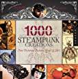 1000 Steampunk Creations: Neo-Victorian Fashion, Gear & Art (1000 Series)