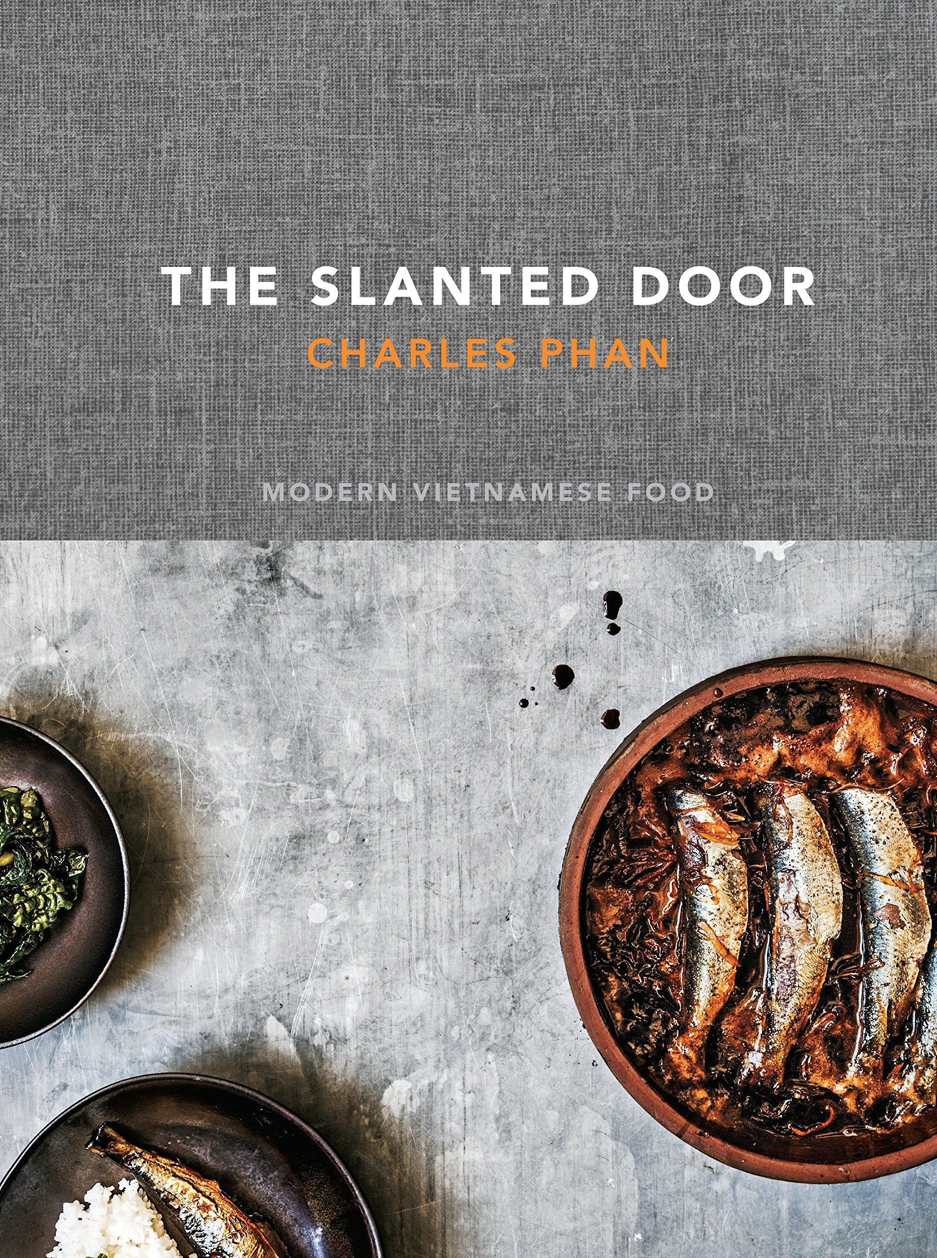 The Slanted Door: Modern Vietnamese Food [A Cookbook] by Ten Speed Press