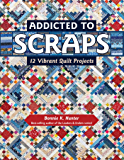 Addicted to Scraps: 12 Vibrant Quilt Projects
