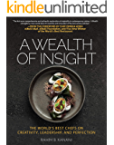 A WEALTH OF INSIGHT : The World's Best Chefs on Creativity, Leadership and Perfection