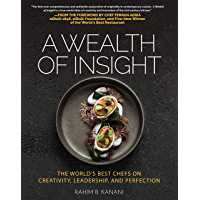 A WEALTH OF INSIGHT : The World's Best Chefs on Creativity, Leadership and Perfection (English Edition)