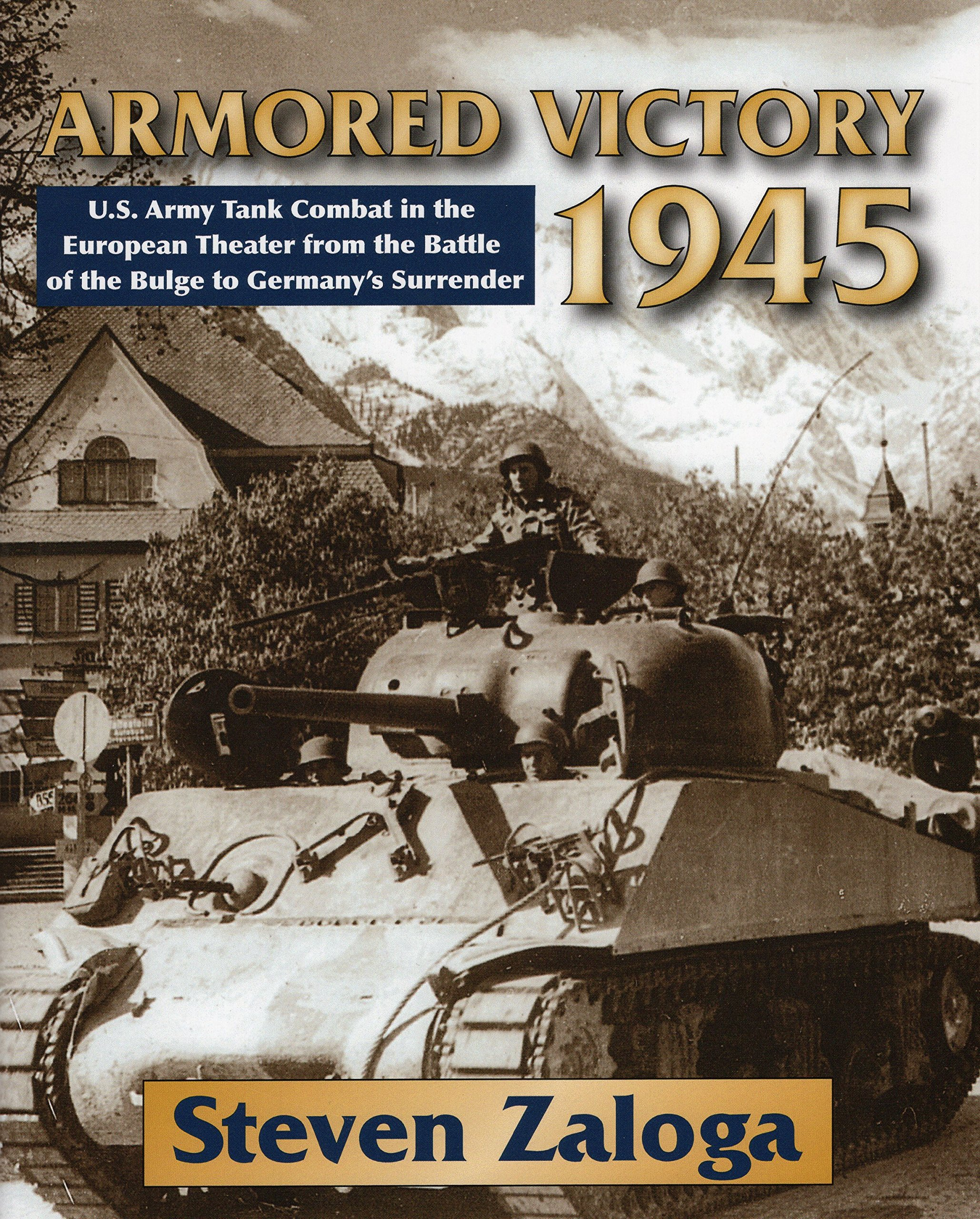 Read Online Armored Victory 1945: U.S. Army Tank Combat in the European Theater from the Battle of the Bulge to Germany's Surrender PDF